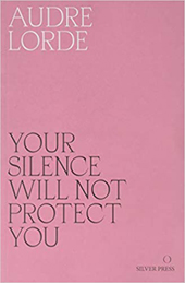 Audre Lorde | Your Silence Will Not Protect You