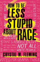 Crystal M. Fleming | How to Be Less Stupid About Race